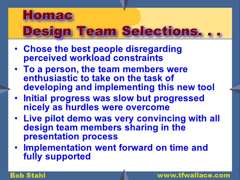 Bob Stahl www.tfwallace.com Homac Design Team Selections...