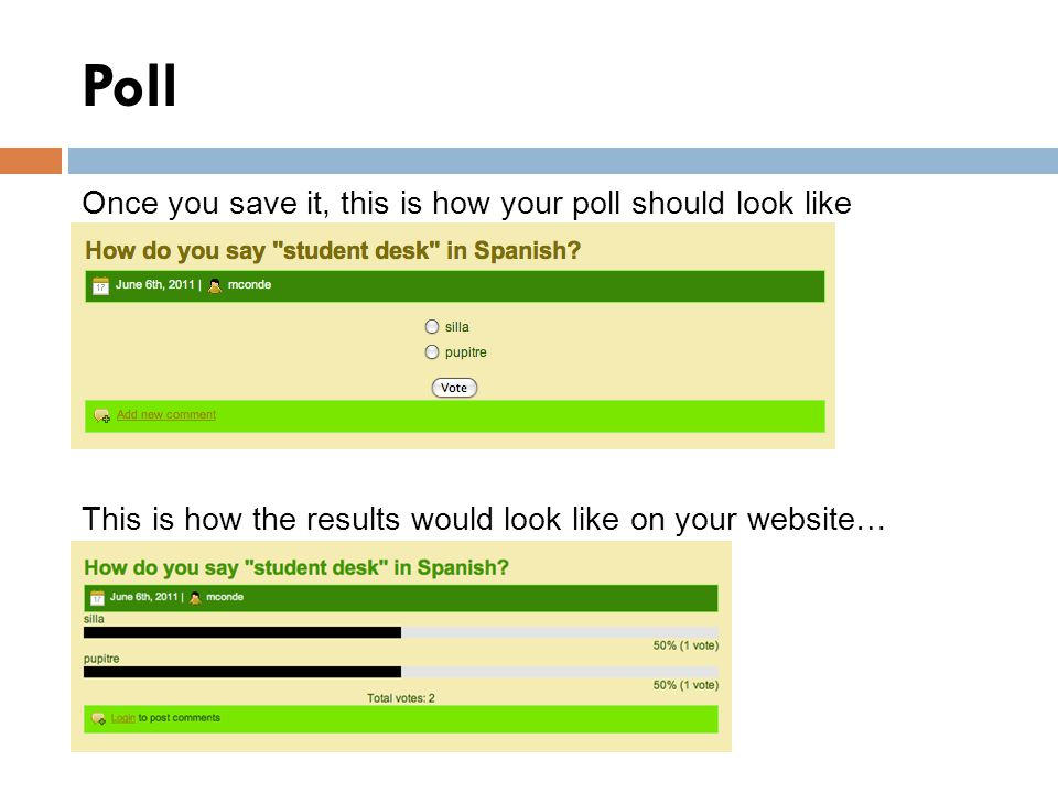 Poll Once you save it, this is how your poll should look like This is how the results would look like on your website…