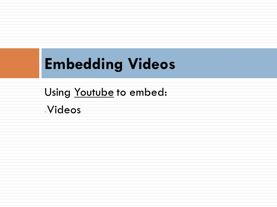 Using Youtube to embed: - Videos Embedding Videos