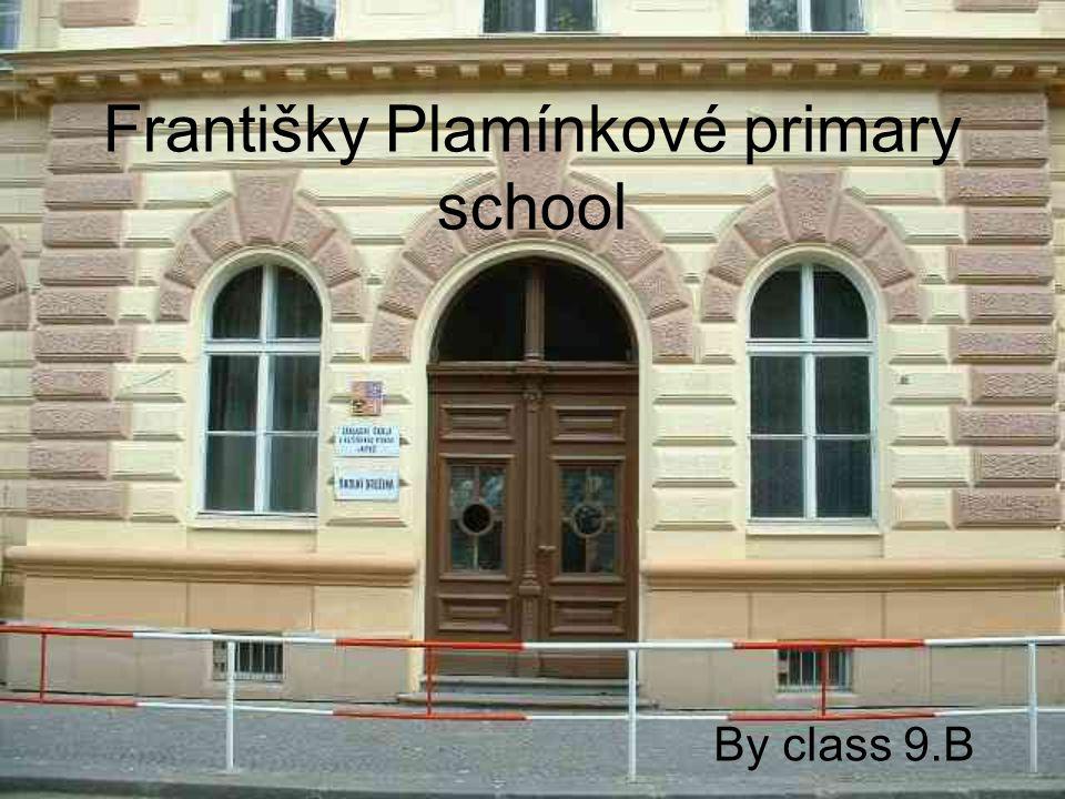 Františky Plamínkové primary school By class 9.B