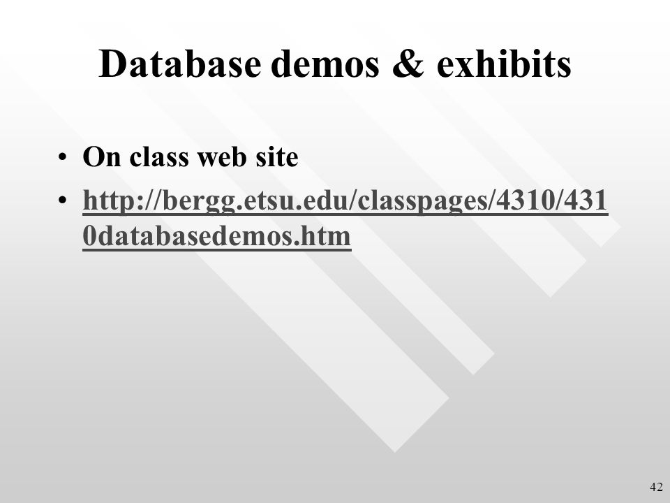 Database demos & exhibits On class web site http://bergg.etsu.edu/classpages/4310/431 0databasedemos.htmhttp://bergg.etsu.edu/classpages/4310/431 0databasedemos.htm 42