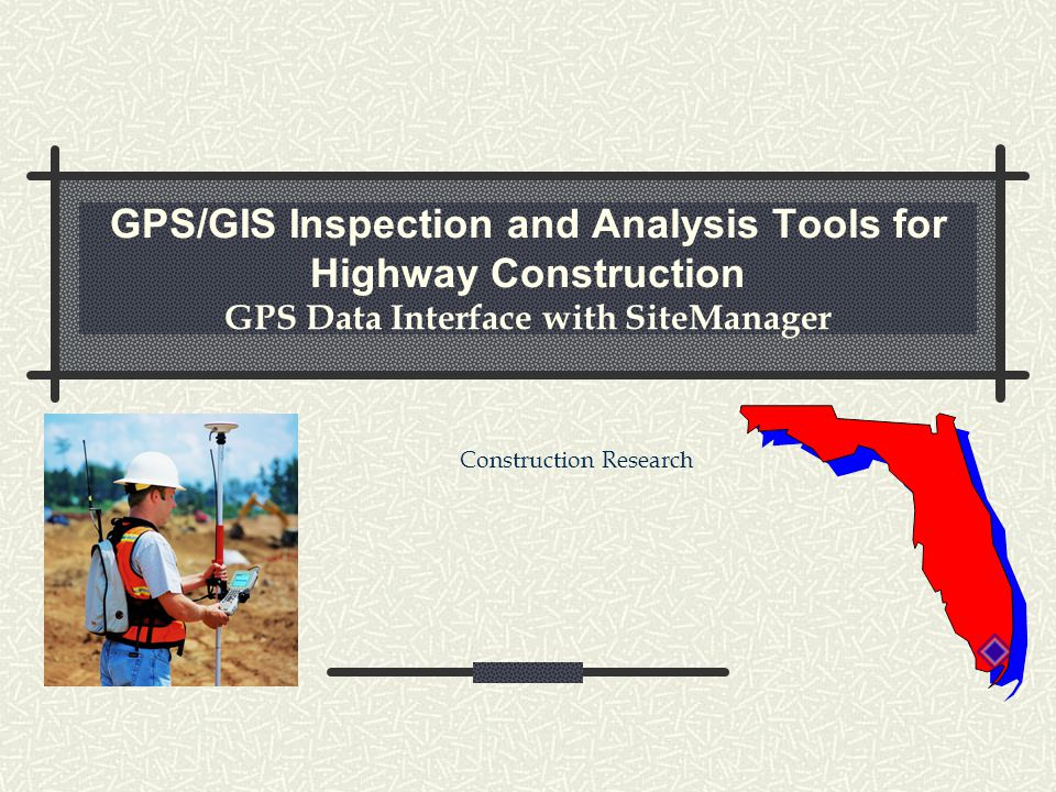 GPS/GIS Inspection and Analysis Tools for Highway Construction GPS Data Interface with SiteManager Construction Research