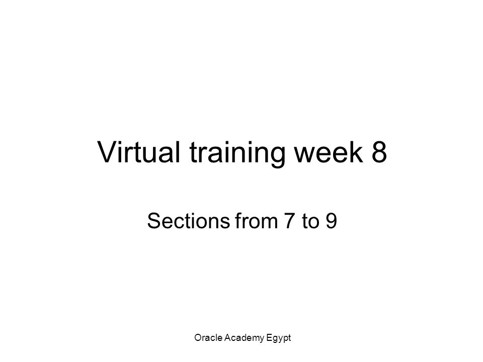 Oracle Academy Egypt Virtual training week 8 Sections from 7 to 9