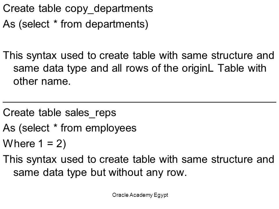 Oracle Academy Egypt FLASHBACK QUERY A typical flashback query might look like this: SELECT versions_starttime AS START_DATE , versions_endtime AS END_DATE , salary FROM employees VERSIONS BETWEEN SCN MINVALUE AND MAXVALUE WHERE department_id = 90;