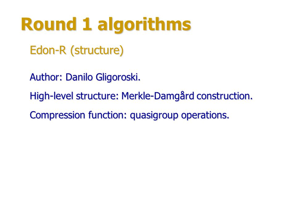 Round 1 algorithms Attacks: Dmitry Khovratovich, Ivica Nikolić, Ralf-Philipp Weinmann: 2 2n/3 operations to find a preimage for n- bit hash; pseudo-attacks with minimum time consumption.Dmitry Khovratovich, Ivica Nikolić, Ralf-Philipp Weinmann: 2 2n/3 operations to find a preimage for n- bit hash; pseudo-attacks with minimum time consumption.