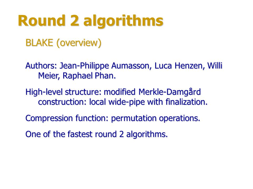 Round 2 algorithms BLAKE (structure) G-function – the basis of round permutation.