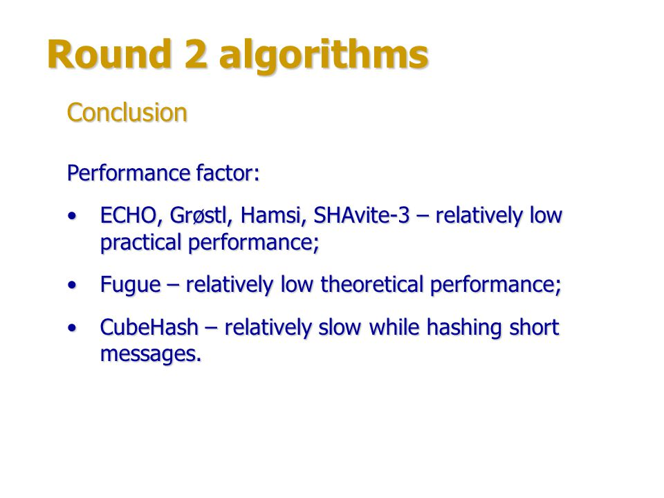 Round 2 algorithms Security margin factor: Luffa: no attacks on main security requirements, but simple attacks allow to find pseudo-collisions and pseudo-preimages; pseudo-attacks can be theoretically used while mounting future attacks on Luffa, so its security margin can not be considered high.Luffa: no attacks on main security requirements, but simple attacks allow to find pseudo-collisions and pseudo-preimages; pseudo-attacks can be theoretically used while mounting future attacks on Luffa, so its security margin can not be considered high.
