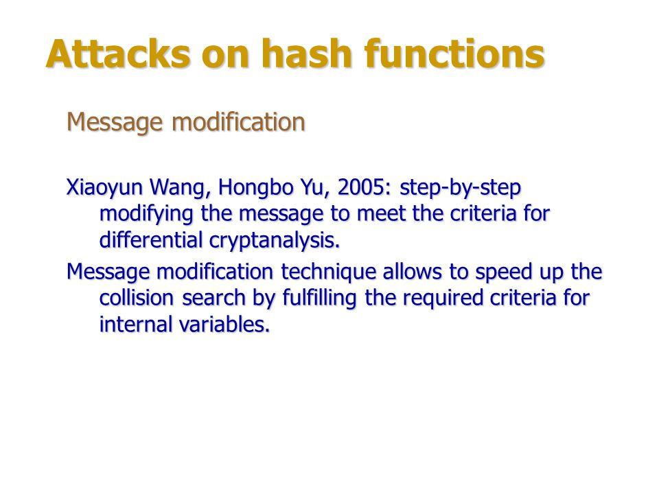 Attacks on hash functions Meet in the middle attack Can be applied when a function can be represent as two subfunctions: and if the second subfunction can be invertible.