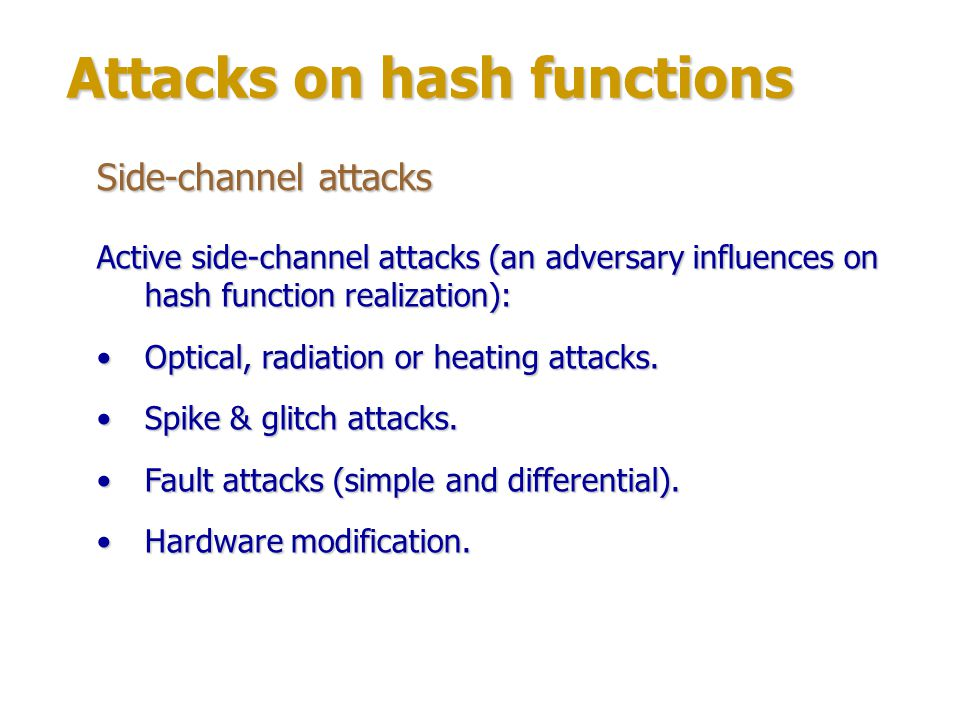 Attacks on hash functions Side-channel attacks Countermeasures: Constant time consumption of operations.Constant time consumption of operations.