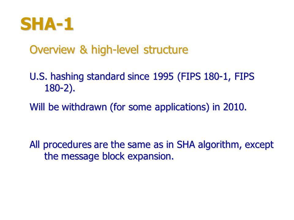 SHA-1 SHA-1 message block expansion: W n = (W n-3 W n-8 W n-14 W n-16 ) <<< 1 Message block expansion Added one-bit left rotation into SHA message block expansion procedure.