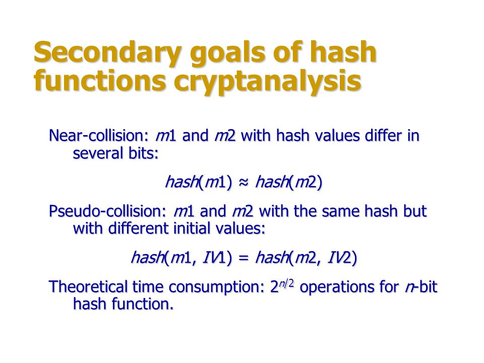 Secondary goals of hash functions cryptanalysis Pseudo-preimage: such m that for given h: hash(IV, m) = h where IV is non-standard initial value.