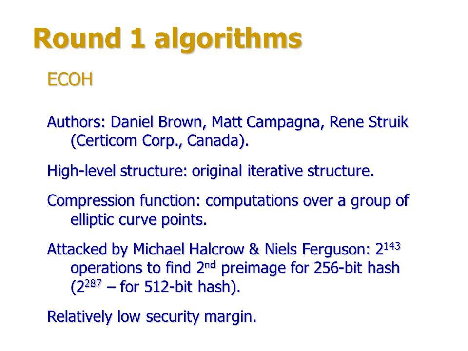 Round 1 algorithms Author: Danilo Gligoroski.High-level structure: Merkle-Damgård construction.