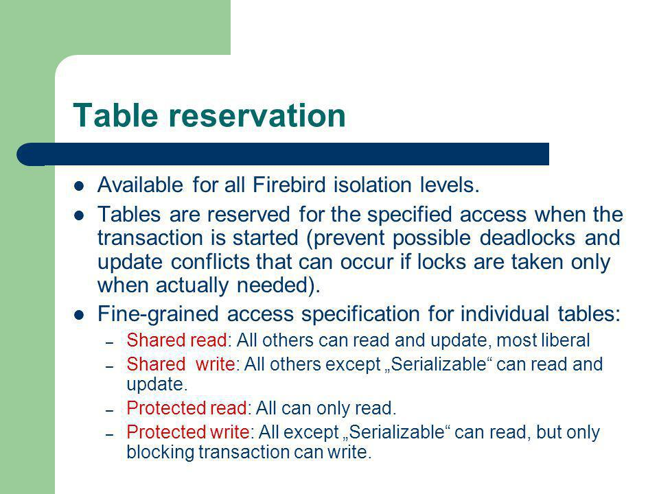 Table reservation Available for all Firebird isolation levels. Tables are reserved for the specified access when the transaction is started (prevent p