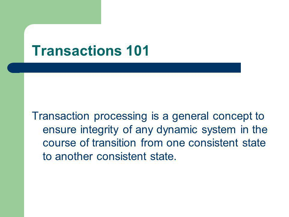 Transaction processing is a general concept to ensure integrity of any dynamic system in the course of transition from one consistent state to another