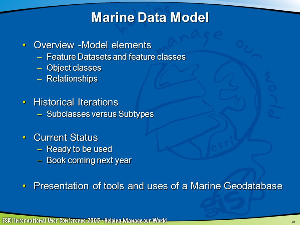 22 Marine Data Model Overview -Model elementsOverview -Model elements –Feature Datasets and feature classes –Object classes –Relationships Historical
