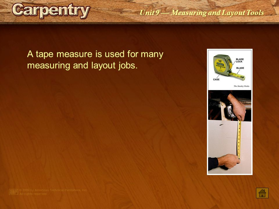 PowerPoint ® Presentation Unit 9 Measuring and Layout Tools Tapes and Rules Leveling and Plumbing Tools Squaring Tools Marking and Scribing Tools