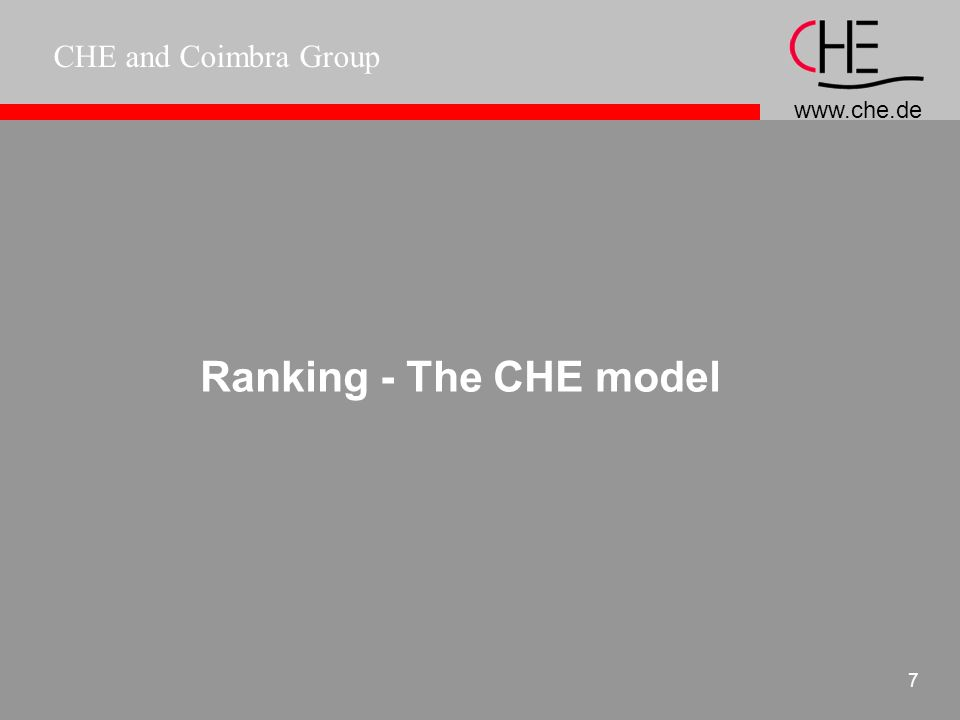 CHE and Coimbra Group 6 CHE-rating of BA-programs Employability: four dimensions: methodological skills social skills work experience internationality / cross-cultural learning possible indicators for MBA-ranking plus: important: perspective for graduates assessment of programs & competencies gained information on careers