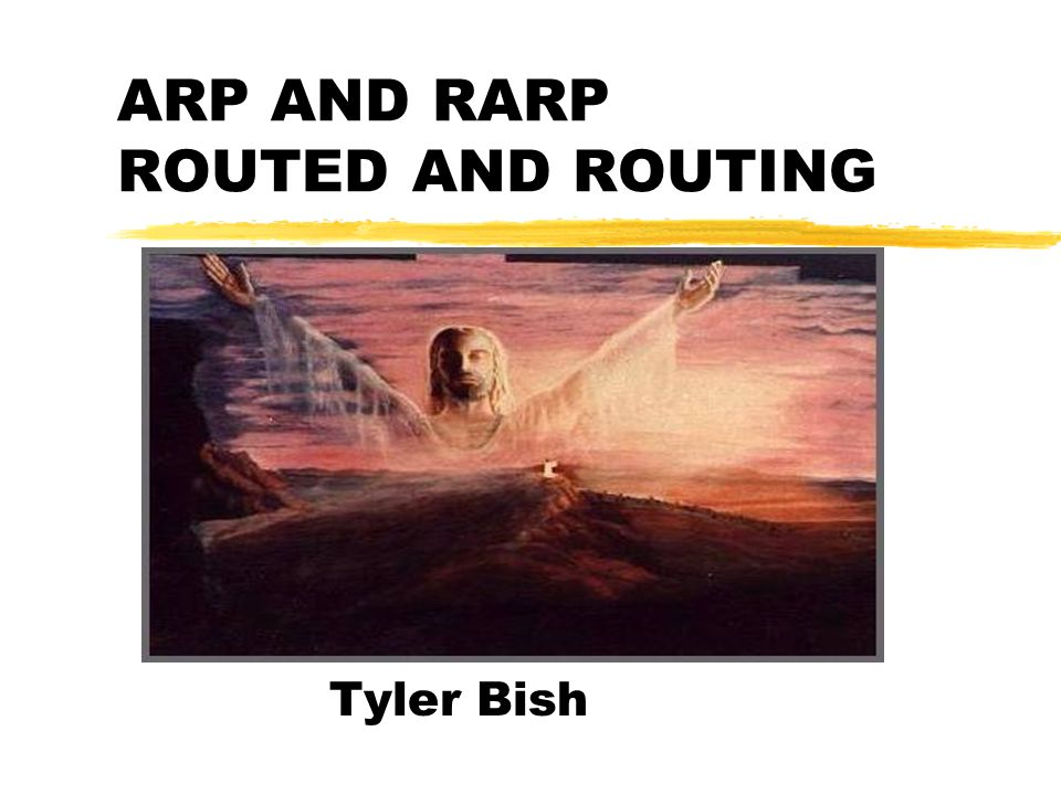 ARP AND RARP ROUTED AND ROUTING Tyler Bish