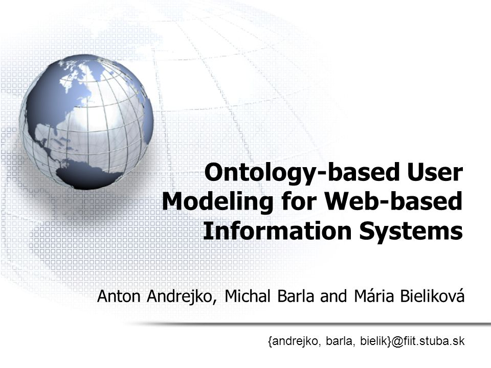 Ontology-based User Modeling for Web-based Information Systems Anton Andrejko, Michal Barla and Mária Bieliková {andrejko, barla, bielik}@fiit.stuba.sk