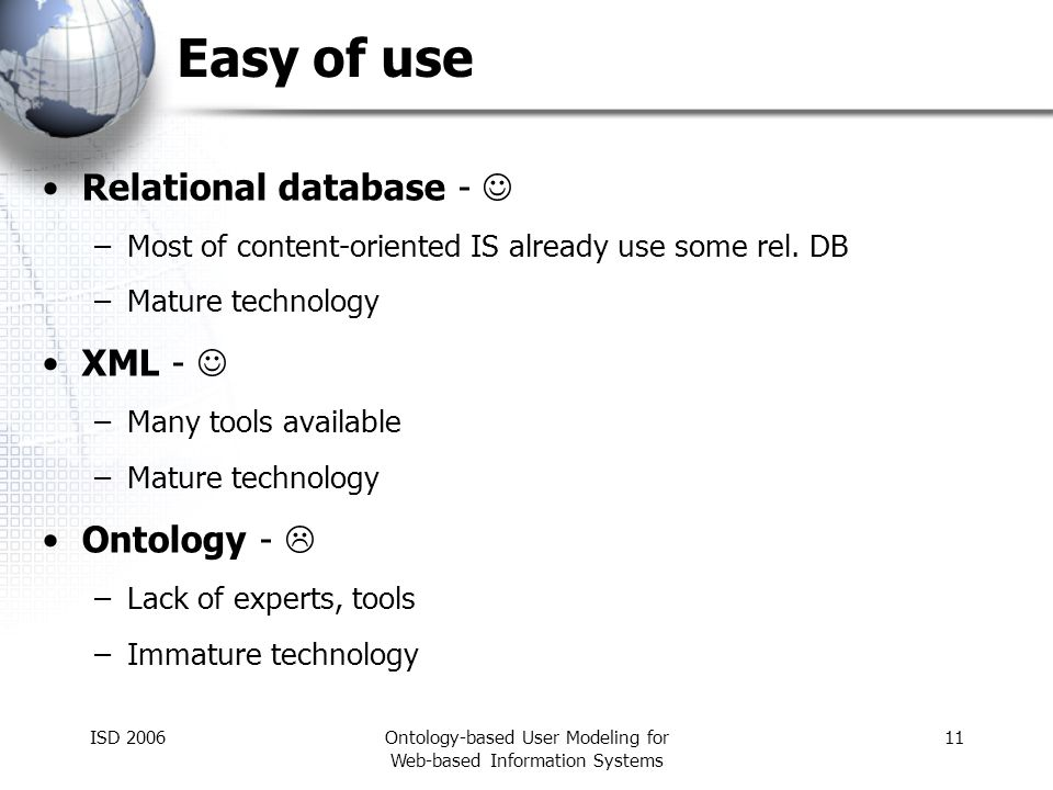 ISD 2006Ontology-based User Modeling for Web-based Information Systems 11 Easy of use Relational database - –Most of content-oriented IS already use some rel.