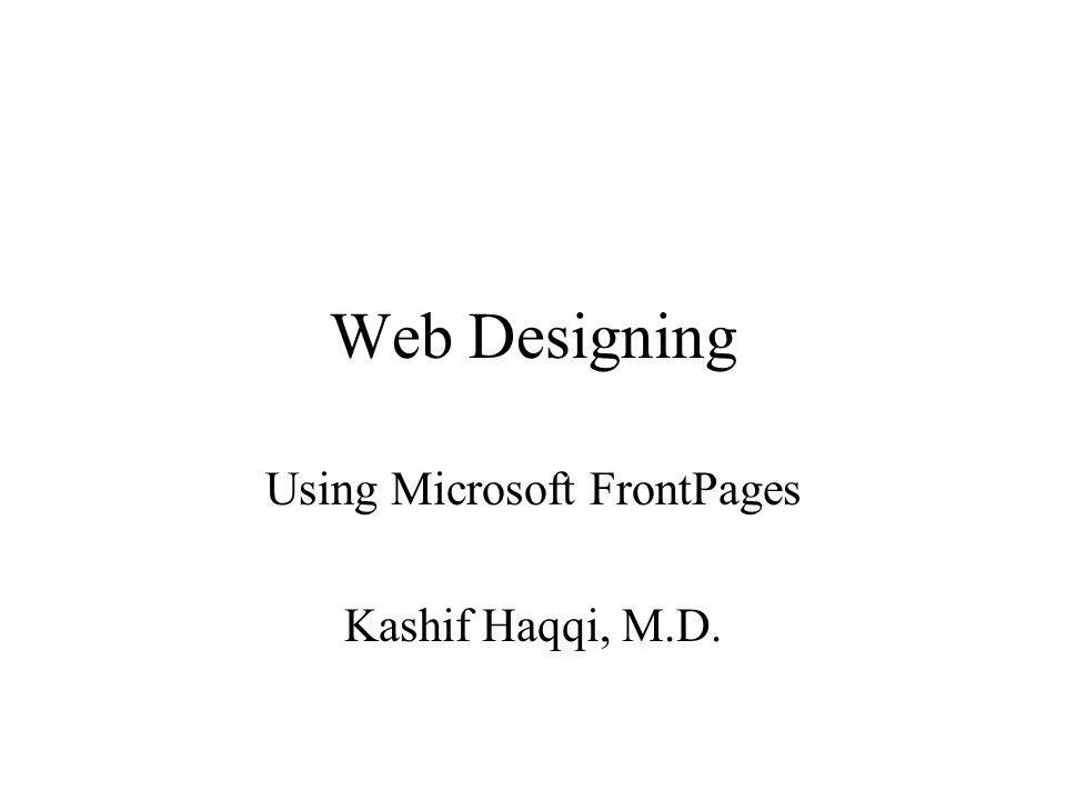 Web Designing Using Microsoft FrontPages Kashif Haqqi, M.D.