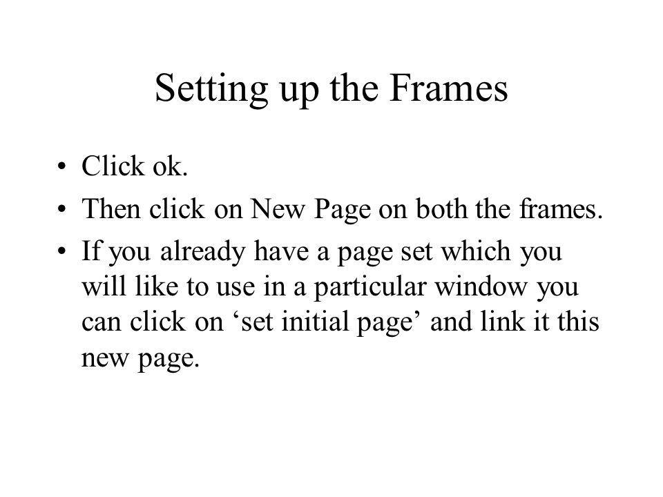 Setting up the Frames Click ok. Then click on New Page on both the frames.