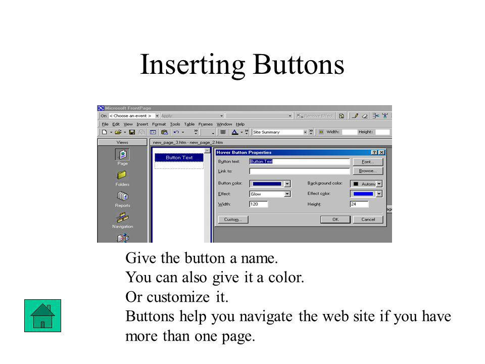 Inserting Buttons Give the button a name. You can also give it a color.
