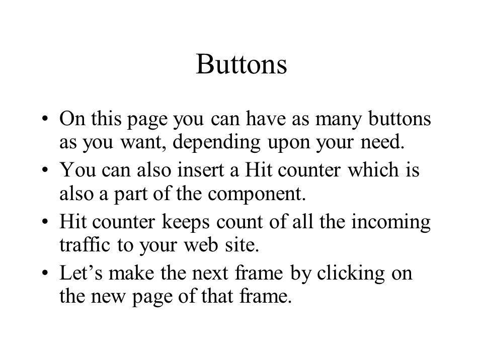 Buttons On this page you can have as many buttons as you want, depending upon your need.