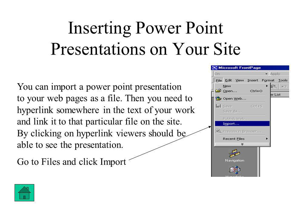 Inserting Power Point Presentations on Your Site You can import a power point presentation to your web pages as a file.