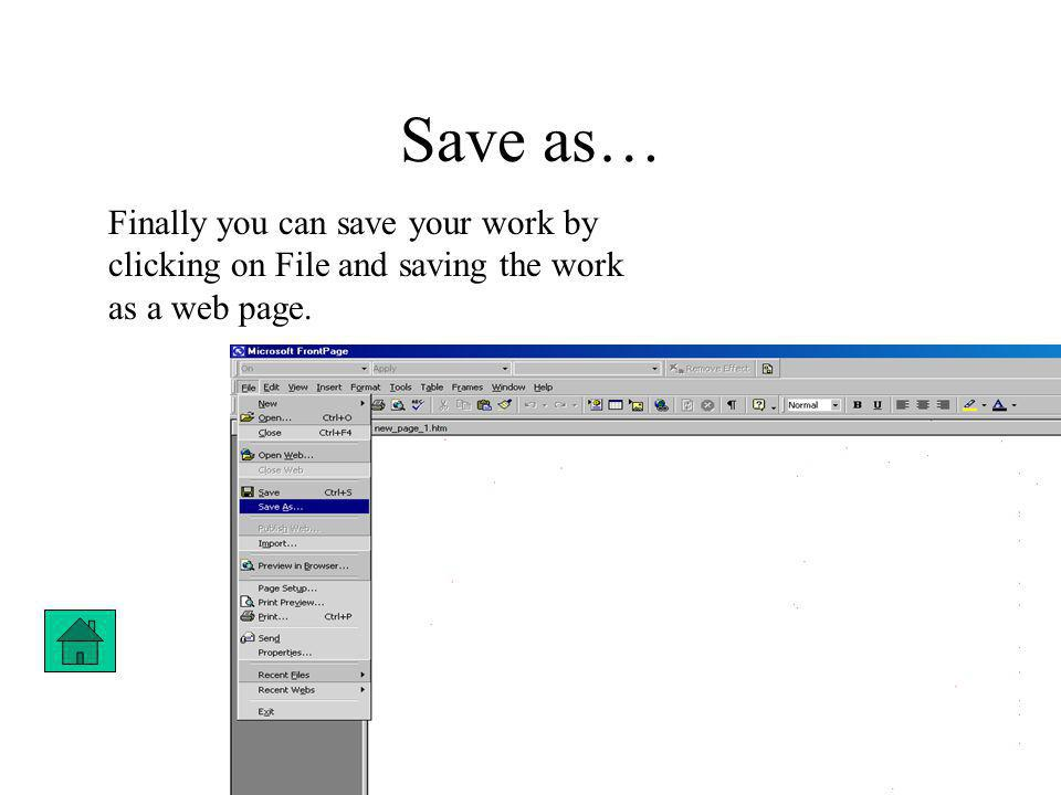 Save as… Finally you can save your work by clicking on File and saving the work as a web page.