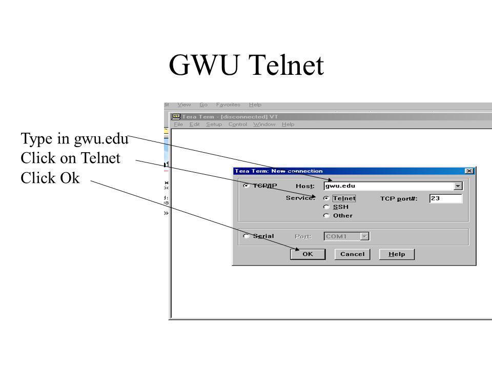 GWU Telnet Type in gwu.edu Click on Telnet Click Ok
