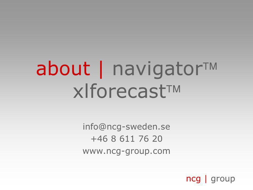 ncg | group about | navigator xlforecast info@ncg-sweden.se +46 8 611 76 20 www.ncg-group.com