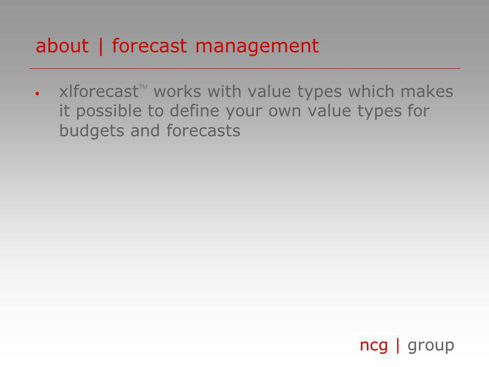 ncg | group xlforecast works with value types which makes it possible to define your own value types for budgets and forecasts about | forecast manage