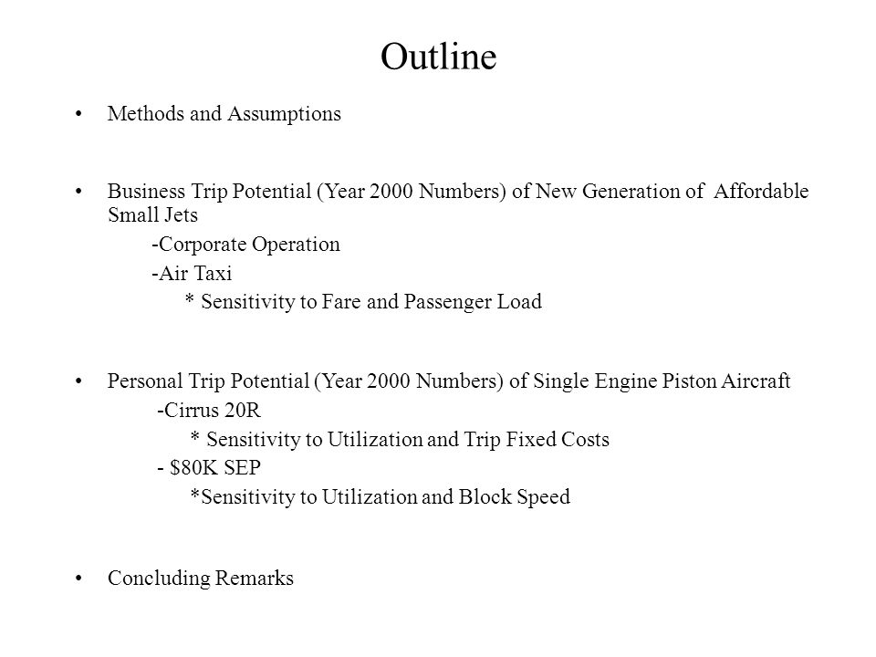 Outline Methods and Assumptions Business Trip Potential (Year 2000 Numbers) of New Generation of Affordable Small Jets -Corporate Operation -Air Taxi