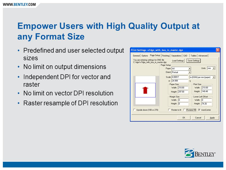 Empower Users with High Quality Output at any Format Size Predefined and user selected output sizes No limit on output dimensions Independent DPI for vector and raster No limit on vector DPI resolution Raster resample of DPI resolution