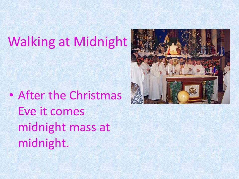 Walking at Midnight After the Christmas Eve it comes midnight mass at midnight.