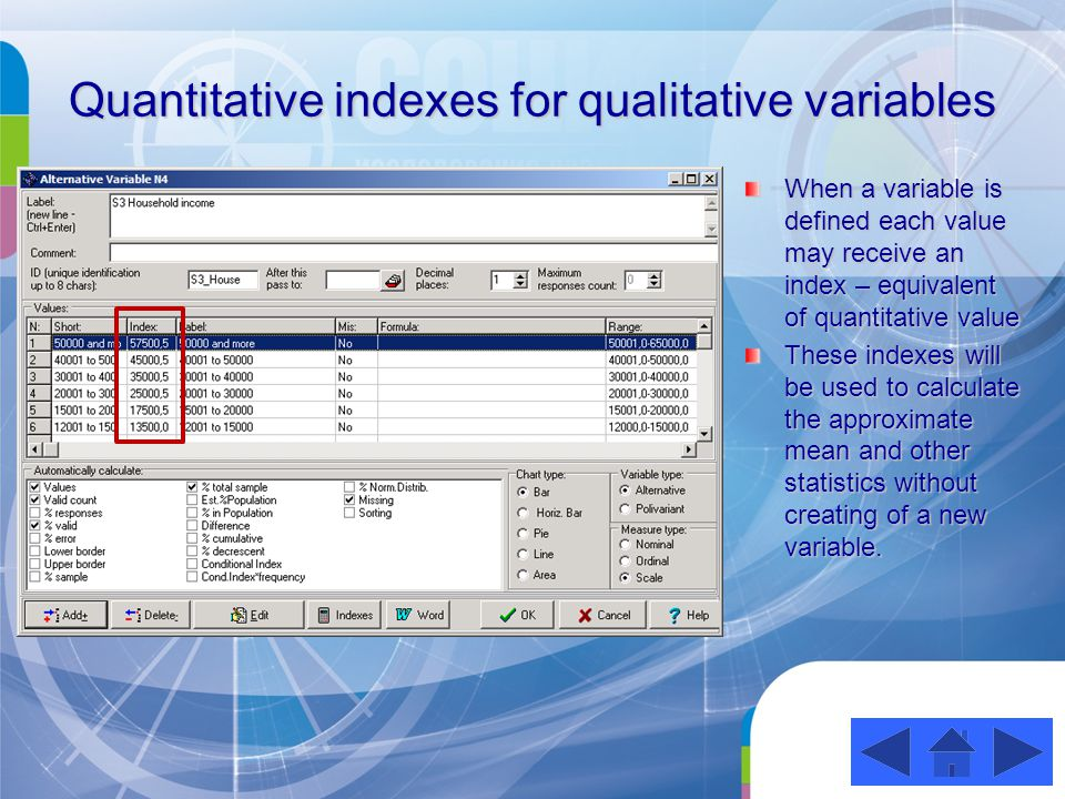 Quantitative indexes for qualitative variables When a variable is defined each value may receive an index – equivalent of quantitative value These indexes will be used to calculate the approximate mean and other statistics without creating of a new variable.