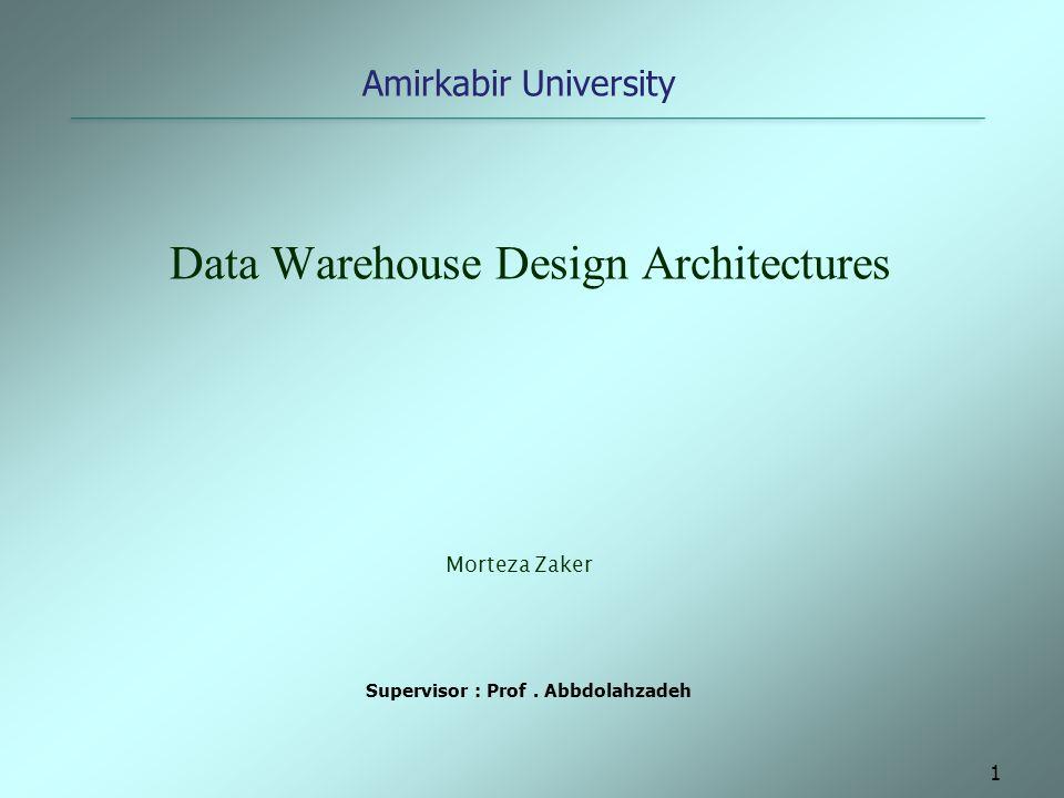 1 Data Warehouse Design Architectures Amirkabir University Morteza Zaker Supervisor : Prof. Abbdolahzadeh