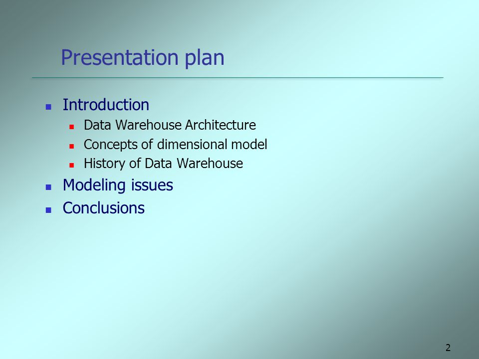 2 Presentation plan Introduction Data Warehouse Architecture Concepts of dimensional model History of Data Warehouse Modeling issues Conclusions