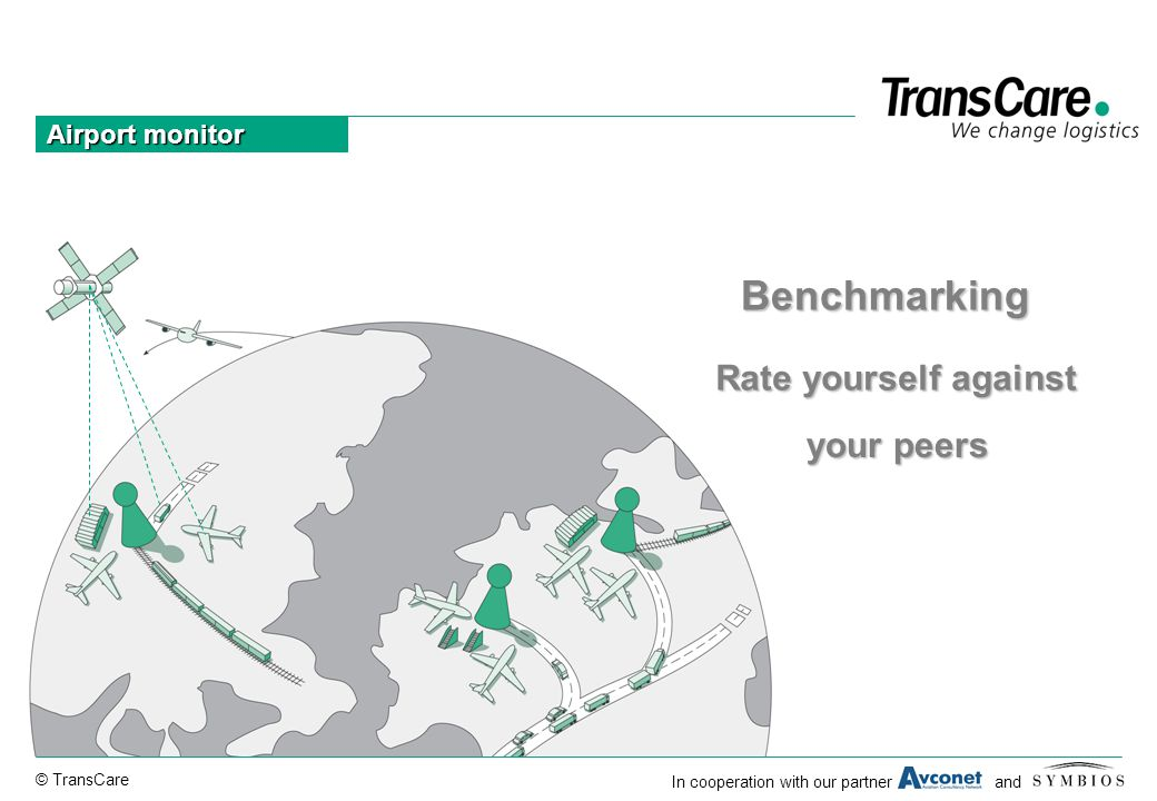 © TransCare In cooperation with our partner and Airport monitor Rate yourself against Benchmarking your peers