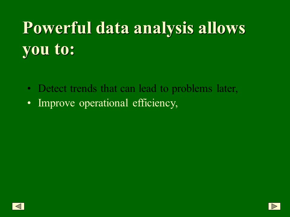 Detect trends that can lead to problems later, Powerful data analysis allows you to: Improve operational efficiency,