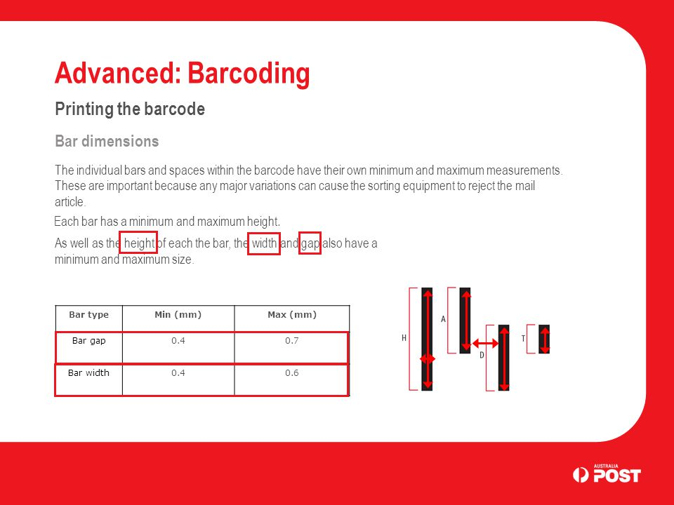 Advanced: Barcoding Printing the barcode Bar dimensions The individual bars and spaces within the barcode have their own minimum and maximum measureme