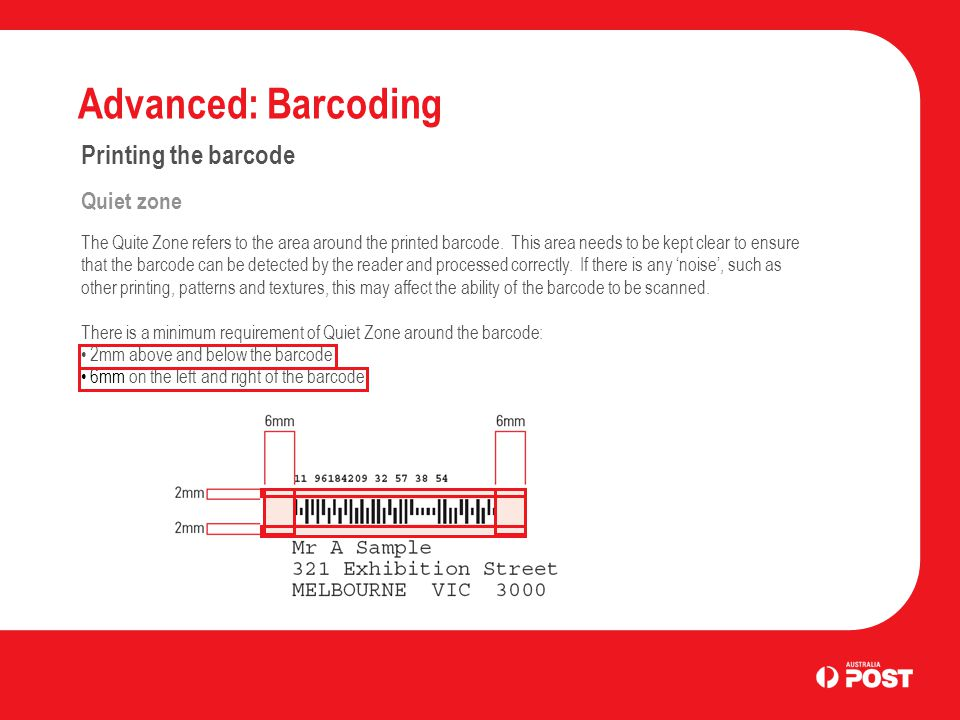 Advanced: Barcoding Printing the barcode Quiet zone The Quite Zone refers to the area around the printed barcode. This area needs to be kept clear to