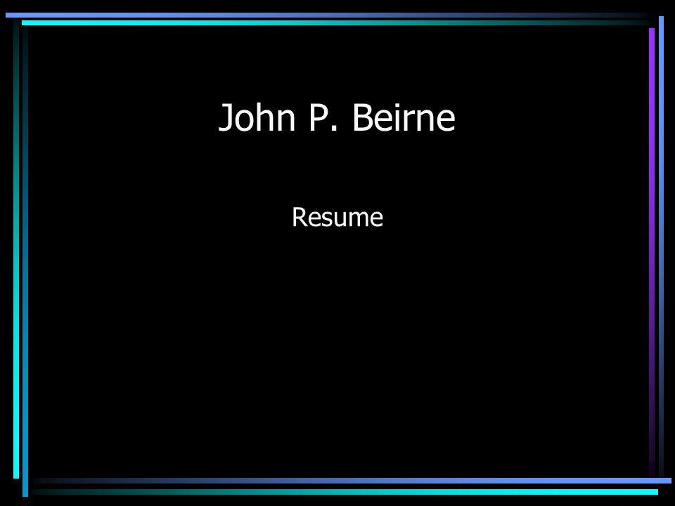 John P. Beirne Resume