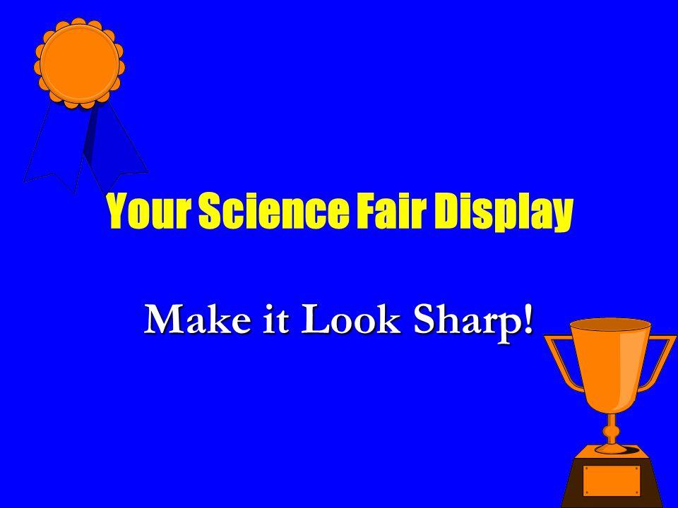 Your Science Fair Display Make it Look Sharp!