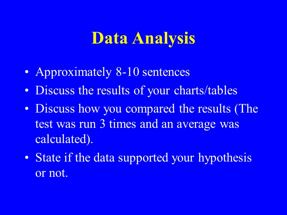 Data Analysis Approximately 8-10 sentences Discuss the results of your charts/tables Discuss how you compared the results (The test was run 3 times and an average was calculated).