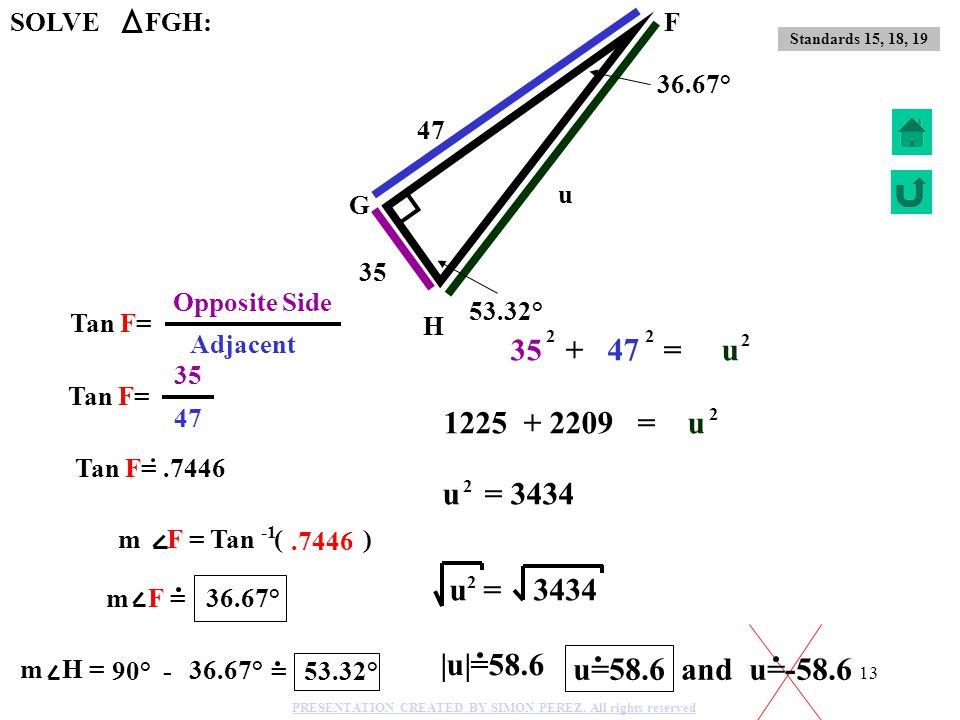 12 36 i 48 Q R S 53.14° 36.86° 36 + 48 = i 2 2 2 i = 3600 2 2 1296 + 2304 = i 2 |i|=60 i=60 and i=-60 SOLVE QRS: Standards 15, 18, 19 PRESENTATION CRE