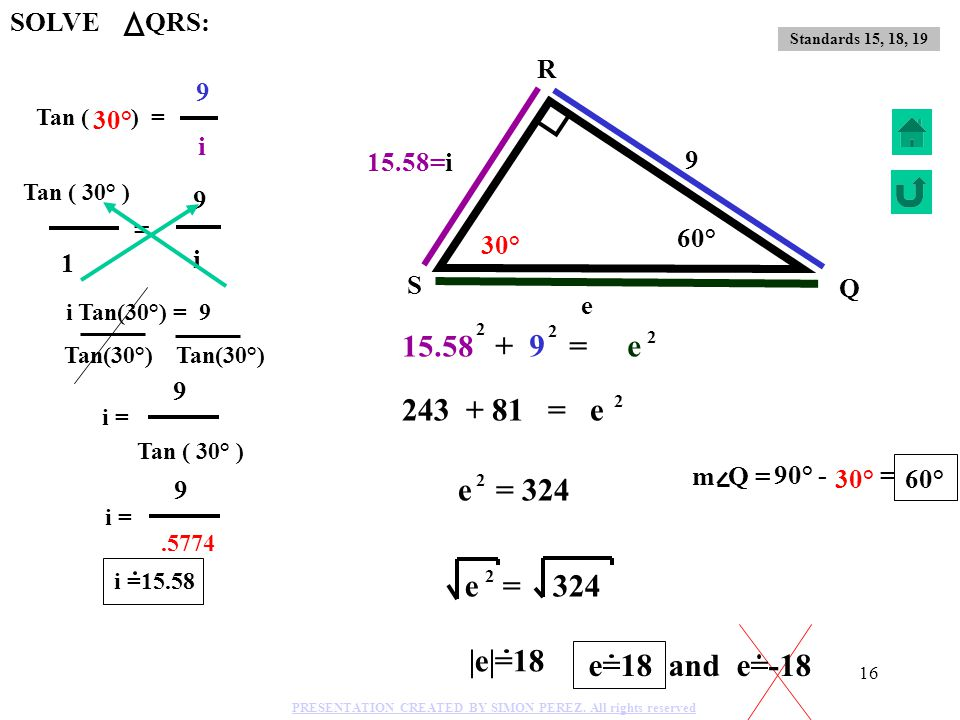 15 45 i u K L M 35° SOLVE LMK: Sin( )= i 45 Sin K= Opposite side Sin 55° = i 45 (45) i=45 Sin 55° i=45( ) 55° Cos 55° = Cos K = u Adjacent side Cos 55