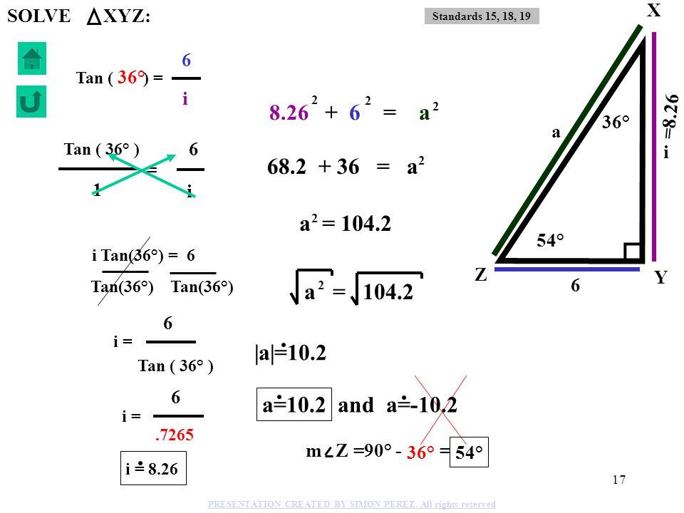 16 Tan ( ) = 30° = Tan ( 30° ) 9 i 1 i = 9 Tan ( 30° ) i = 9.5774 90° - = m Q = 30° 60° SOLVE QRS: i Tan(30°) = 9 Tan(30°) Standards 15, 18, 19 PRESEN
