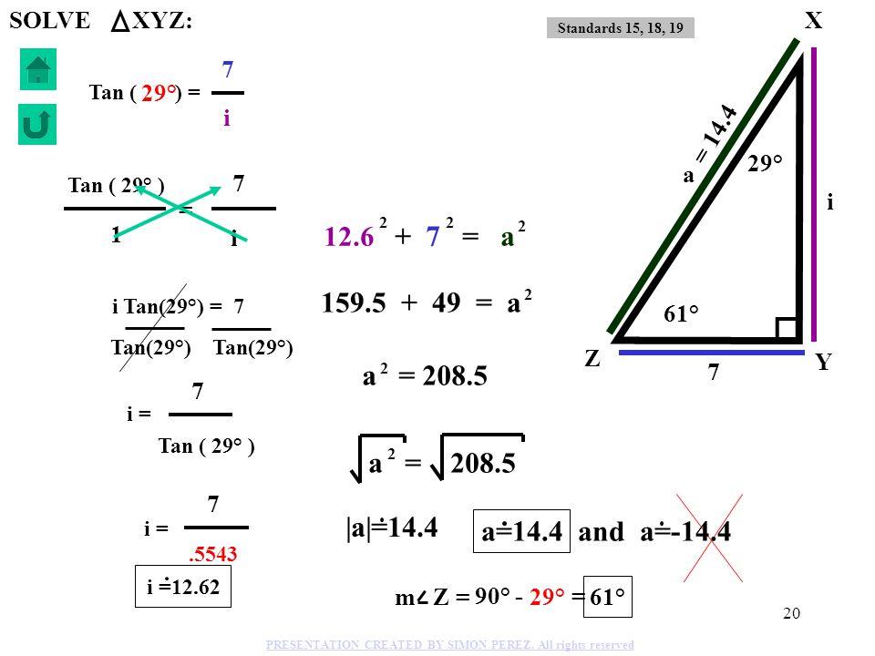 19 25 i u K L M 33° SOLVE LMK: i Opposite side Sin 57°= i 25 (25) i=25 Sin 57° i=25( ) 57° Cos 57°= u Adjacent side Cos 57°= u 25 (25) u=25 Cos 57° u=